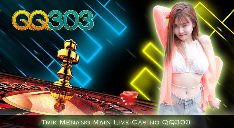 Trik Menang Main Live Casino QQ303