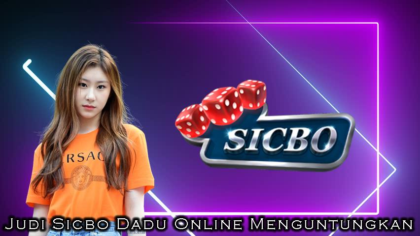Judi Sicbo Dadu Online Menguntungkan