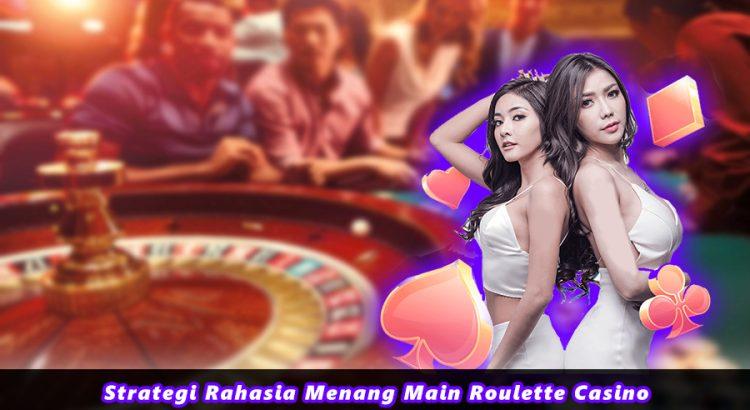 Strategi Rahasia Menang Main Roulette Casino