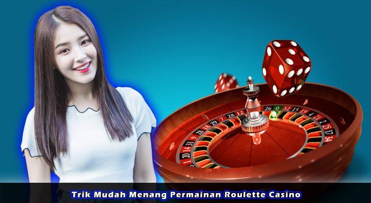 Trik Mudah Menang Permainan Roulette Casino
