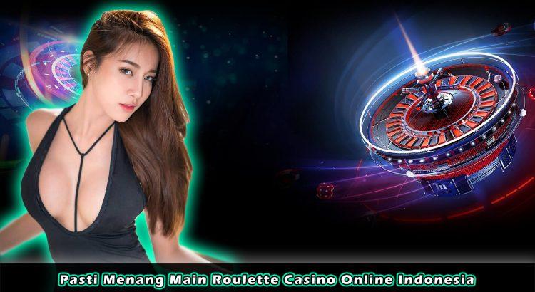 Pasti Menang Main Roulette Casino Online Indonesia