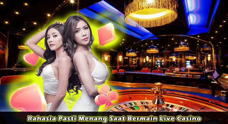 Rahasia Pasti Menang Saat Bermain Live Casino