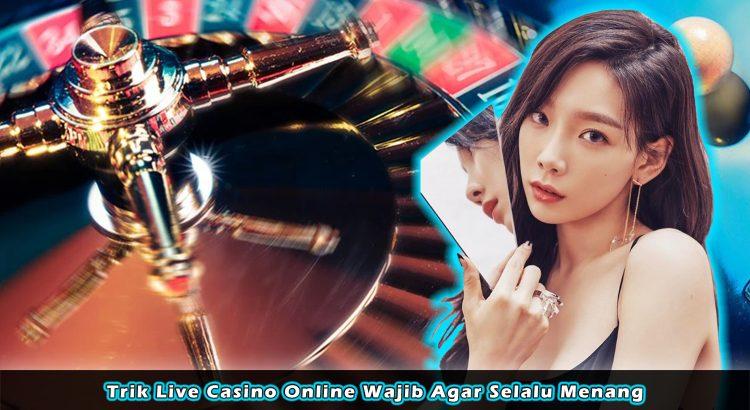 Trik Live Casino Online Wajib Agar Selalu Menang