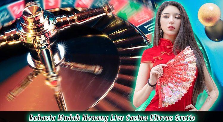 Rahasia Mudah Menang Live Casino Elivros Gratis