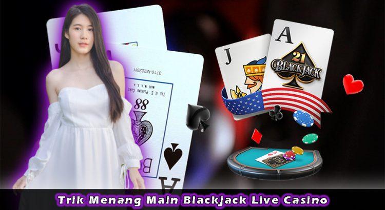 Trik Menang Main Blackjack Live Casino