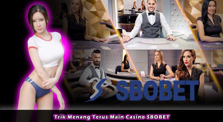Trik Menang Terus Main Casino SBOBET