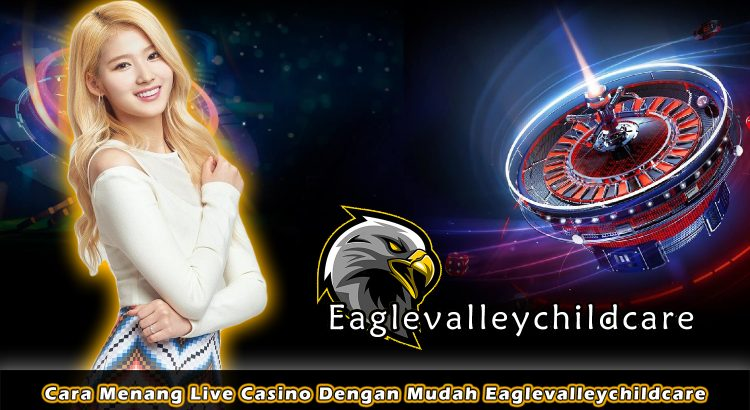 Cara Menang Live Casino Dengan Mudah Eaglevalleychildcare